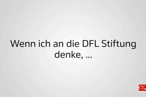 Wenn ich an die DFL Stiftung denke, …
